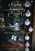 Korma Kheer & Kismet: Five Seasons in Old Delhi