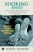 Looking Away: Inequality, Prejudice and Indifference In New India